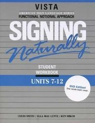 Signing Naturally Student Workbook, Units 7-12 1st Edition 9781581212150 1581212151