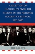 A Selection of Highlights from the History of the National Academy of Sciences, 1863-2005 0 9780761835868 0761835865
