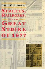 Streets, Railroads, and the Great Strike of 1877 2nd edition 9780226776699 0226776697