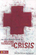 Youth Worker's Guide to Helping Teenagers in Crisis 1st Edition 9780310282495 0310282497
