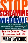 Stop Screaming at the Microwave 0 9780684853970 0684853973
