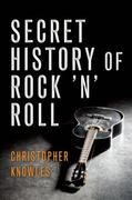 The Secret History of Rock 'n' Roll 1st Edition 9781573445641 1573445649