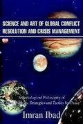Science and Art of Global Conflict Resolution and Crisis Management:A Sociological Philosophy of Global Policies, Strategies and Tactics for Peace 0 9780595652877 0595652875