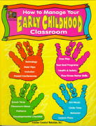 How to Manage Your Early Childhood Classroom 0 9781576903247 1576903249