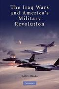 The Iraq Wars and America's Military Revolution 1st Edition 9780521128841 0521128846