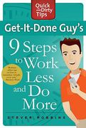 Get-It-Done Guy's 9 Steps to Work Less and Do More 1st edition 9780312662615 0312662610