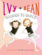 Ivy + Bean Doomed to Dance 0 9780811876667 0811876667