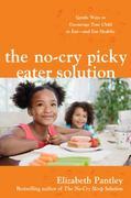 The No-Cry Picky Eater Solution:  Gentle Ways to Encourage Your Child to Eat—and Eat Healthy 1st edition 9780071744447 0071744444