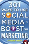 301 Ways to Use Social Media To Boost Your Marketing 1st edition 9780071739047 0071739041
