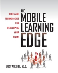 The Mobile Learning Edge: Tools and Technologies for Developing Your Teams 1st edition 9780071736763 007173676X