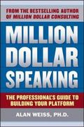 Million Dollar Speaking: The Professional's Guide to Building Your Platform 1st edition 9780071743808 0071743804