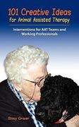 101 Creative Ideas for Animal Assisted Therapy 1st Edition 9780982575581 0982575580
