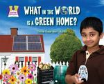 What in the World Is a Green Home? 0 9781616131890 1616131896