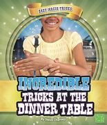 Incredible Tricks at the Dinner Table 0 9781429645164 1429645164