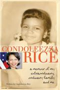 Condoleezza Rice: A Memoir of My Extraordinary, Ordinary Family and Me 1st edition 9780385738798 038573879X