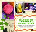 The Handbook of Natural Plant Dyes 1st edition 9781604690712 1604690712