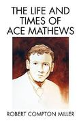 The Life and Times of Ace Mathews 0 9781450031608 1450031609