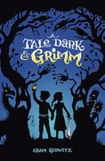 A Tale Dark and Grimm 1st Edition 9780525423348 0525423346
