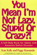 You Mean I'm Not Lazy, Stupid or Crazy?! 0 9780684815312 0684815311