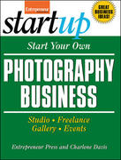 Start Your Own Photography Business: Studio, Freelance, Gallery, Events 1st edition 9781599181240 159918124X