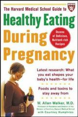 The Harvard Medical School Guide to Healthy Eating During Pregnancy 1st edition 9780071443326 0071443320