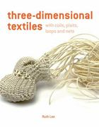 Three-Dimensional Textiles with Coils, Loops, Knots and Nets 0 9781906388645 1906388644