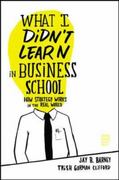 What I Didn't Learn in Business School 1st Edition 9781422157633 1422157636