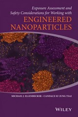 Exposure Assessment and Safety Considerations for Working with Engineered Nanoparticles 1st Edition 9780470467060 0470467061