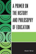 A Primer on the History and Philosophy of Education 0 9780761851196 0761851194