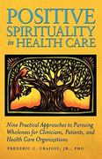 Positive Spirituality in Health Care 1st Edition 9781936107476 1936107473