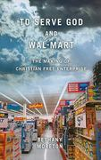 To Serve God and Wal-Mart 1st Edition 9780674057401 0674057406
