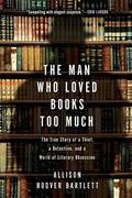 The Man Who Loved Books Too Much 1st Edition 9781594484810 1594484813