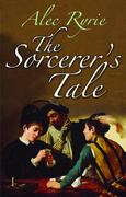 The Sorcerer's Tale 1st Edition 9780199570904 0199570906