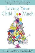 Loving Your Child Too Much 1st Edition 9780849964107 0849964105