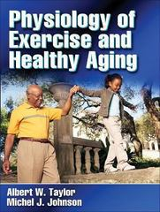 Physiology of Exercise and Healthy Aging 1st Edition 9780736058384 0736058389