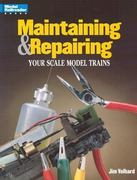 Maintaining and Repairing Your Scale Model Trains 0 9780890243244 0890243247