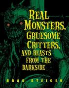 Real Monsters, Gruesome Critters, and Beasts from the Darkside 1st Edition 9781578592203 1578592208