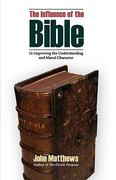 The Influence of the Bible in Improving the Understanding and Moral Character 0 9781599251448 1599251442
