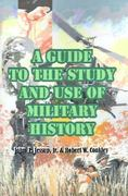 A Guide to the Study and Use of Military History 0 9780898750584 089875058X