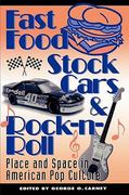 Fast Food, Stock Cars and Rock-n-Roll 0 9780847680801 0847680800