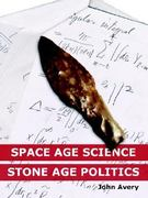 Space-Age Science and Stone-Age Politics 0 9781411630185 1411630181