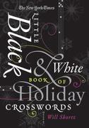The New York Times Little Black & White Book of Holiday Crosswords 1st edition 9780312654245 0312654243