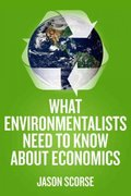 What Environmentalists Need to Know about Economics 1st Edition 9780230107311 0230107311