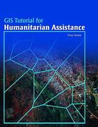 GIS Tutorial for Humanitarian Assistance 0 9781589482135 1589482131