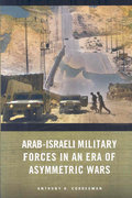 Arab-Israeli Military Forces in an Era of Asymmetric Wars 0 9780804759670 0804759677