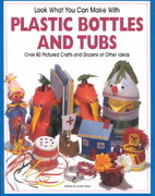 Look What You Can Make with Plastic Bottles and Tubs 1st edition 9781563975677 156397567X