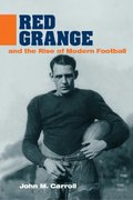 Red Grange and the Rise of Modern Football 0 9780252071669 0252071662