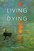 Living and Dying with Purpose and Grace 0 9780981992112 0981992110