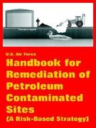 Handbook for Remediation of Petroleum Contaminated Sites (a Risk-Based Strategy) 0 9781410222657 1410222659
