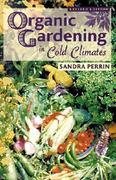 Organic Gardening in Cold Climates 2nd edition 9780878424511 0878424512